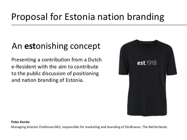 Proposal for Estonia nation branding An estonishing concept Presenting a contribution from a Dutch e-Resident with the aim...