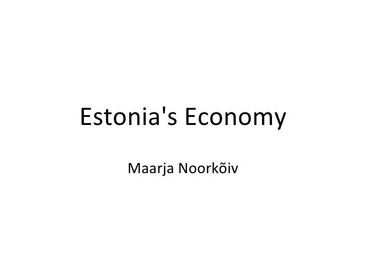 Estonia's Economy Maarja Noorkõiv