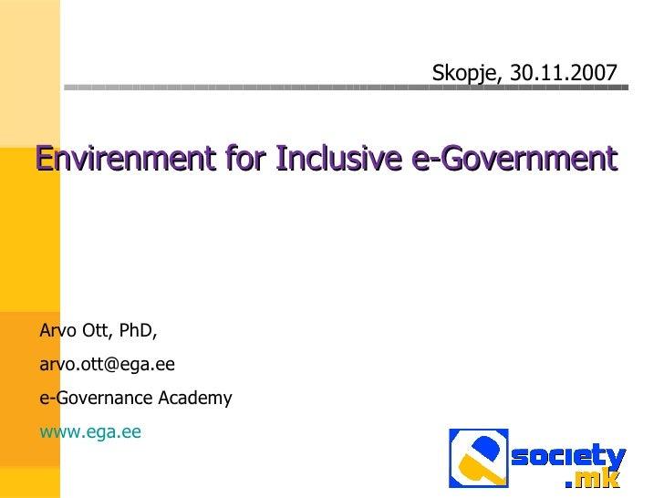 <ul><li>Envirenment for Inclusive e-Government  </li></ul>Arvo Ott, PhD,  [email_address] e-Governance Academy www.ega.ee ...