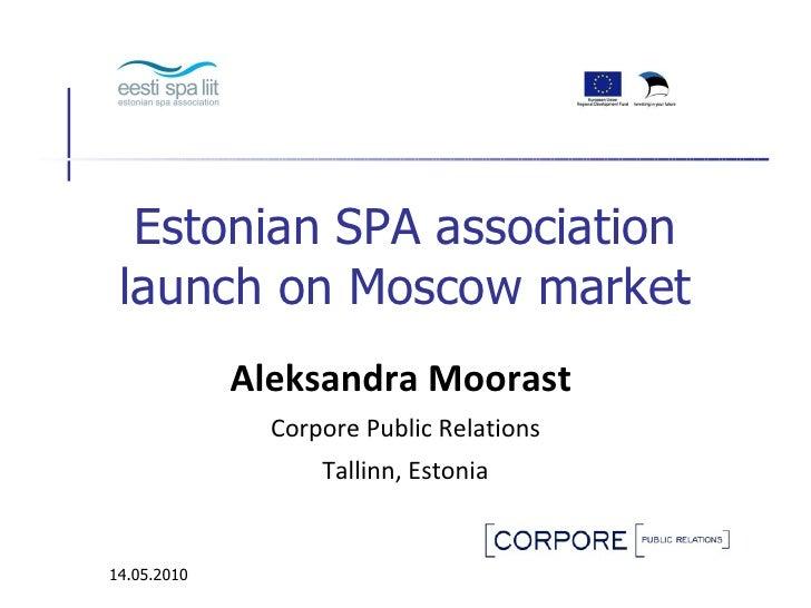 Estonian SPA association launch on Moscow market Aleksandra Moorast  Corpore Public Relations Tallinn, Estonia 14.05.2010