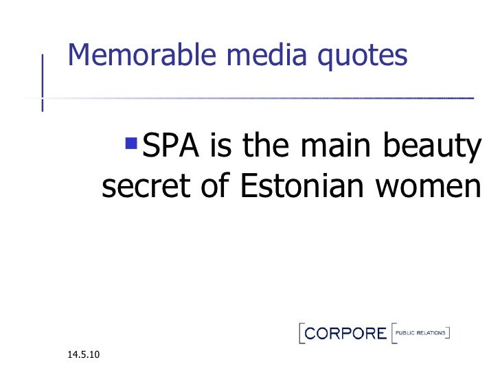 Memorable media quotes  <ul><li>SPA  i s the  main  beauty secret  of  Estonian women </li></ul>14.5.10