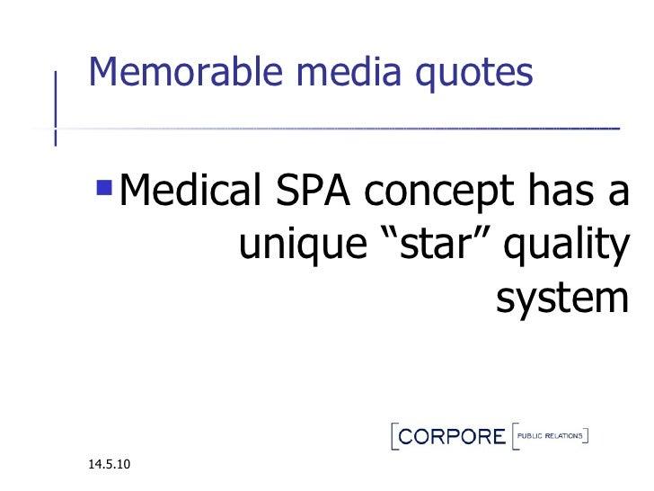 """Memorable media quotes  <ul><li>Medical SPA concept  has a unique   """" star """" quality  system </li></ul>14.5.10"""