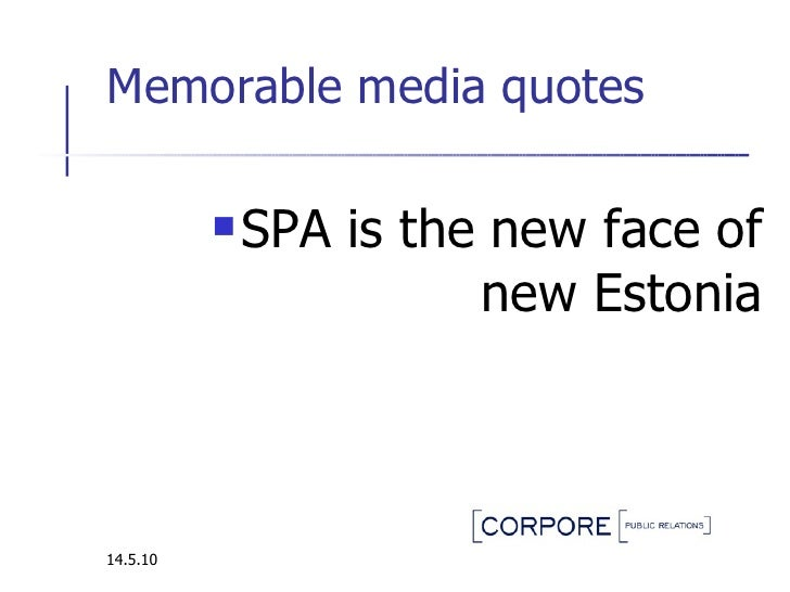 Memorable media quotes  <ul><li>SPA  i s the  new  face of new Estonia </li></ul>14.5.10
