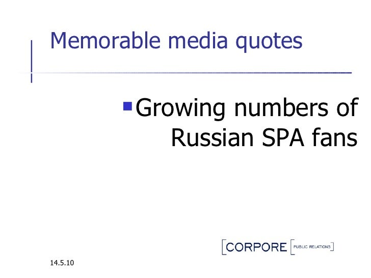 Memorable media quotes  <ul><li>Growing numbers of Russian SPA fans </li></ul>14.5.10