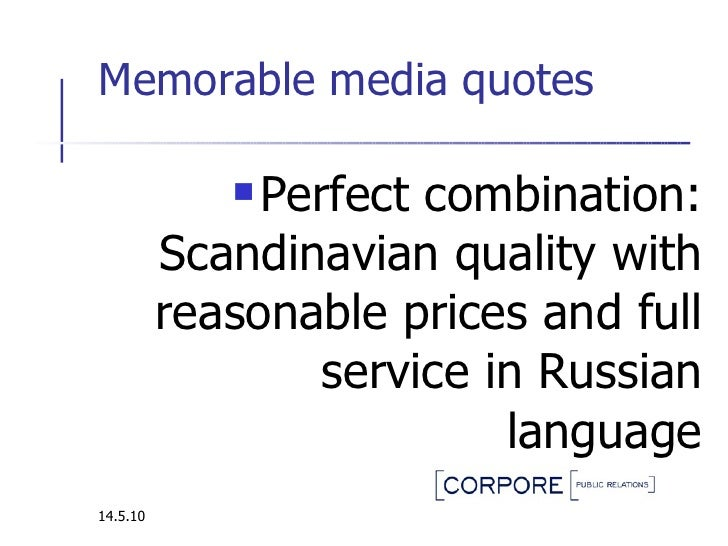 Memorable media quotes  <ul><li>Perfect combination: Scandinavian quality with reasonable prices and full service in Russi...