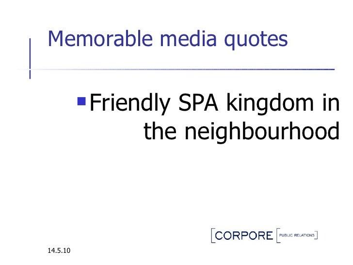 Memorable media quotes  <ul><li>Friendly SPA kingdom in the neighbourhood </li></ul>14.5.10