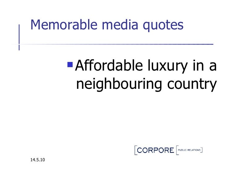 Memorable media quotes  <ul><li>Affordable luxury in a neighbouring country </li></ul>14.5.10