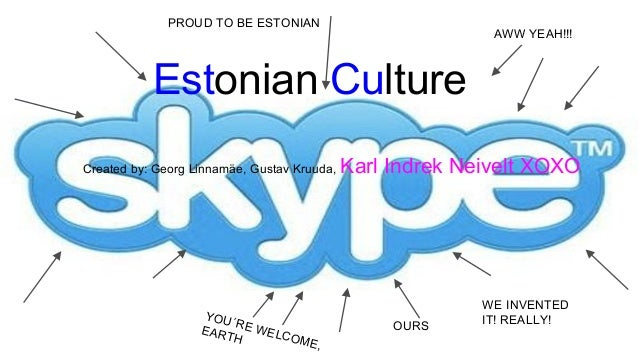 PROUD TO BE ESTONIAN  AWW YEAH!!!  Estonian Culturere Created by: Georg Linnamäe, Gustav Kruuda,  YOU ´R EAR E WELC TH OME...