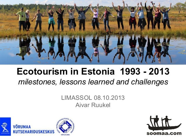 LIMASSOL 08.10.2013 Aivar Ruukel Ecotourism in Estonia 1993 - 2013 milestones, lessons learned and challenges