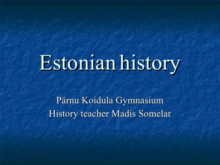 Estonian   history Pärnu Koidula Gymnasium History teacher Madis Somelar
