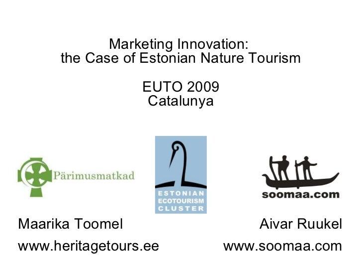 Marketing Innovation:  the Case of Estonian Nature Tourism EUTO 2009 Catalunya Maarika Toomel www.heritagetours.ee Aivar R...
