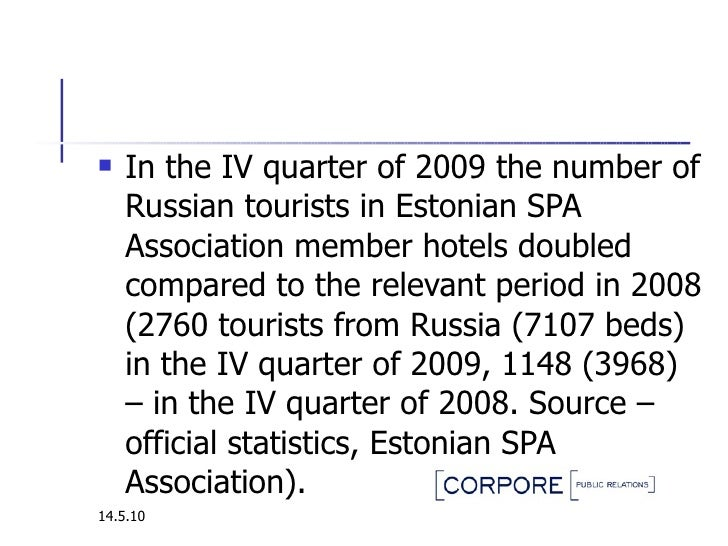 <ul><li>In the IV quarter of 2009 the number of Russian tourists in Estonian SPA Association member hotels doubled compare...