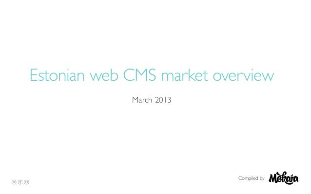 Estonian web CMS market overviewMarch 2013Compiled by