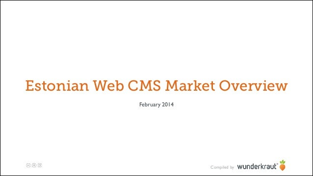 Estonian Web CMS Market Overview February 2014  Compiled by