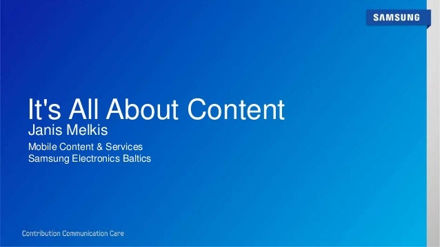 It's All About Content Janis Melkis Mobile Content & Services Samsung Electronics Baltics
