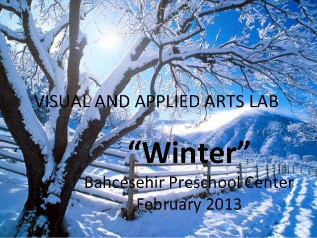 "VISUAL AND APPLIED ARTS LAB          ""Winter""     Bahcesehir Preschool Center           February 2013"