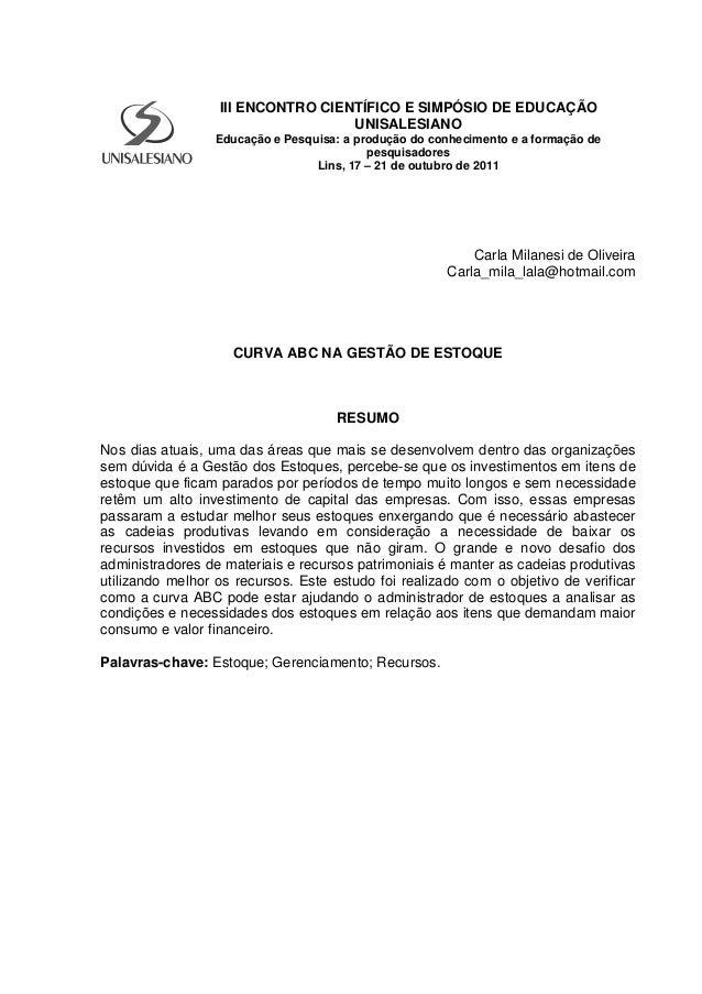 Carla Milanesi de Oliveira Carla_mila_lala@hotmail.com CURVA ABC NA GESTÃO DE ESTOQUE RESUMO Nos dias atuais, uma das área...
