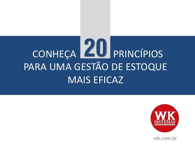 wk.com.br CONHEÇA PRINCÍPIOS PARA UMA GESTÃO DE ESTOQUE MAIS EFICAZ 20