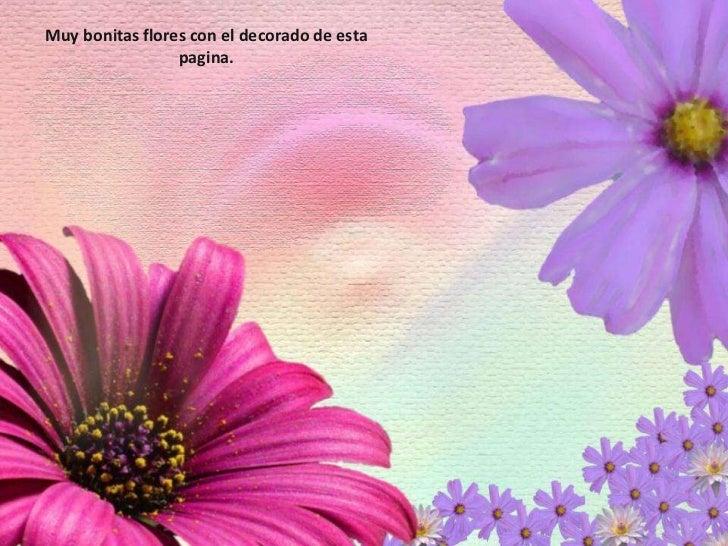 Muy bonitas flores con el decorado de esta pagina.<br />