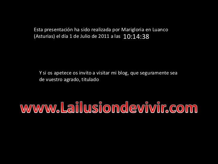 Esta presentación ha sido realizada por Marigloria en Luanco (Asturias) el día 1 de Julio de 2011 a las <br />18:37:28<br ...