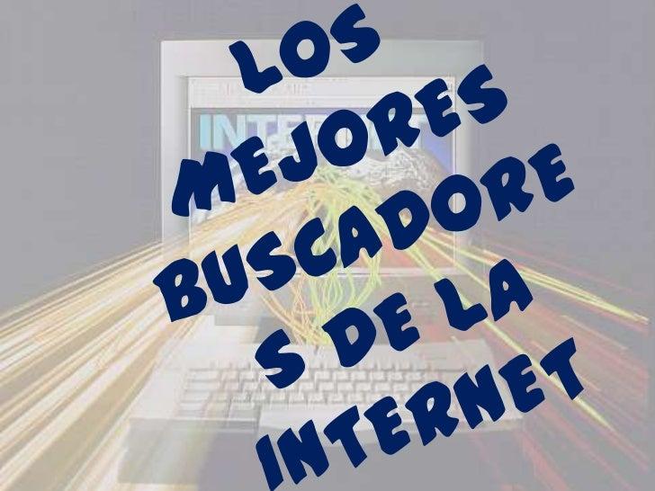 LOS MEJORES BUSCADORES DE LA INTERNET<br />