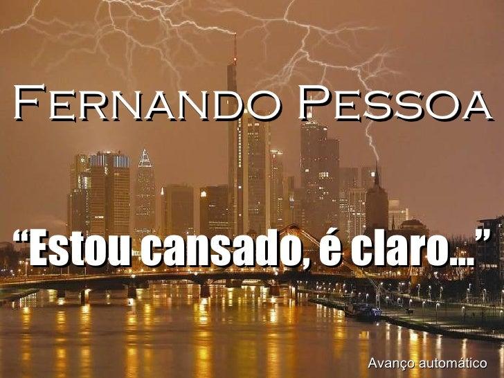 """Fernando Pessoa """" Estou cansado, é claro…"""" Avanço automático"""