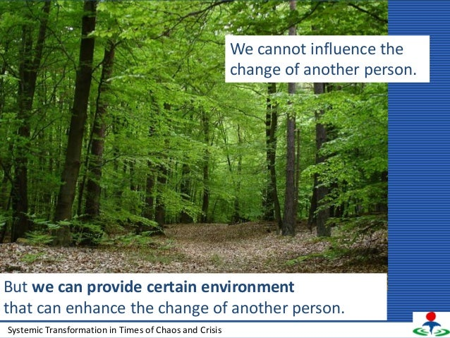 We cannot influence thechange of another person.But we can provide certain environmentthat can enhance the change of anoth...