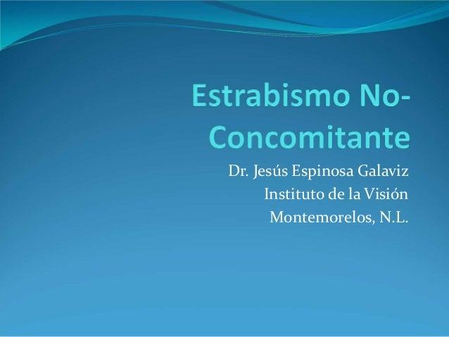 Dr. Jesús Espinosa Galaviz Instituto de la Visión Montemorelos, N.L.