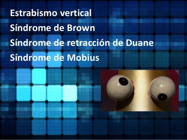 Estrabismo vertical Síndrome de Brown Síndrome de retracción de Duane Síndrome de Mobius