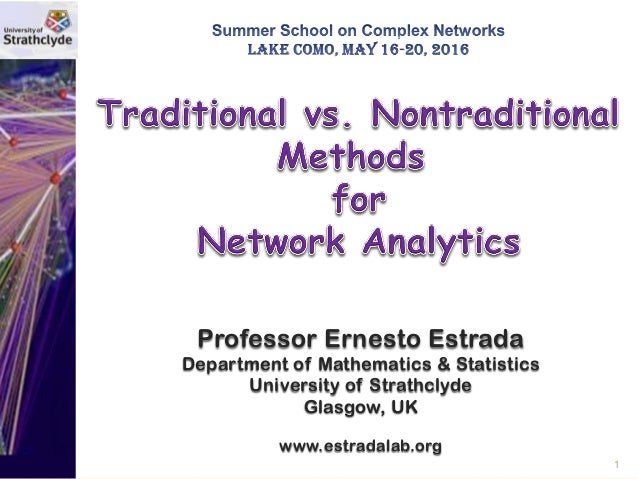 1 Professor Ernesto Estrada Department of Mathematics & Statistics University of Strathclyde Glasgow, UK www.estradalab.org