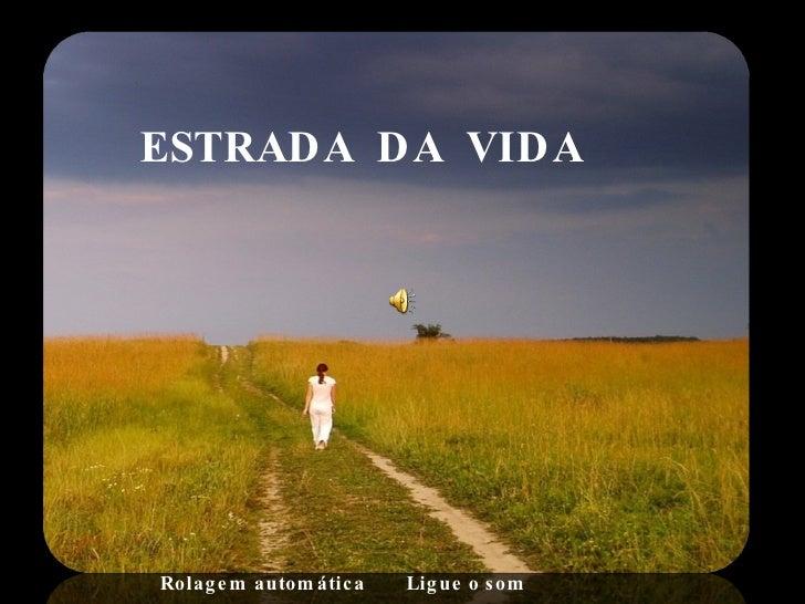 ESTRADA  DA  VIDA Rolagem automática  Ligue o som
