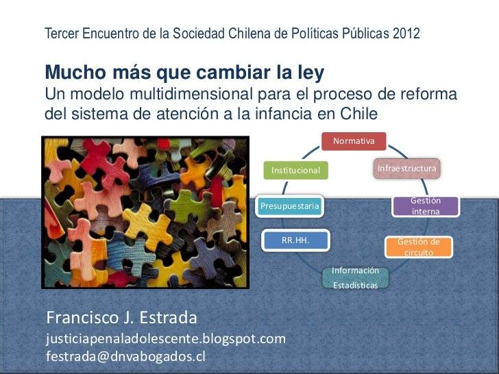 Tercer Encuentro de la Sociedad Chilena de Políticas Públicas 2012Mucho más que cambiar la leyUn modelo multidimensional p...