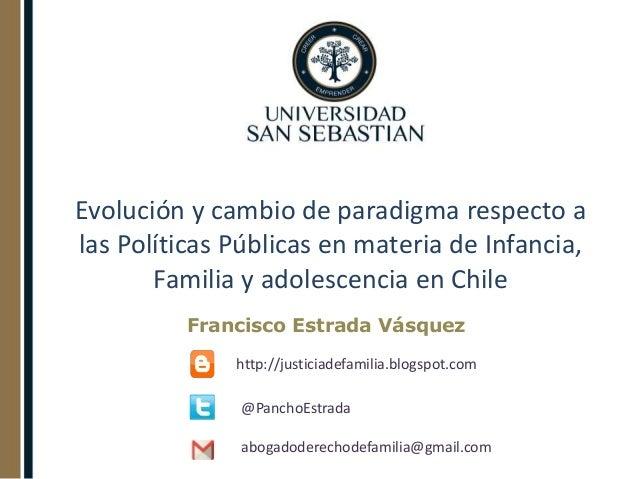 Evolución y cambio de paradigma respecto a las Políticas Públicas en materia de Infancia, Familia y adolescencia en Chile ...