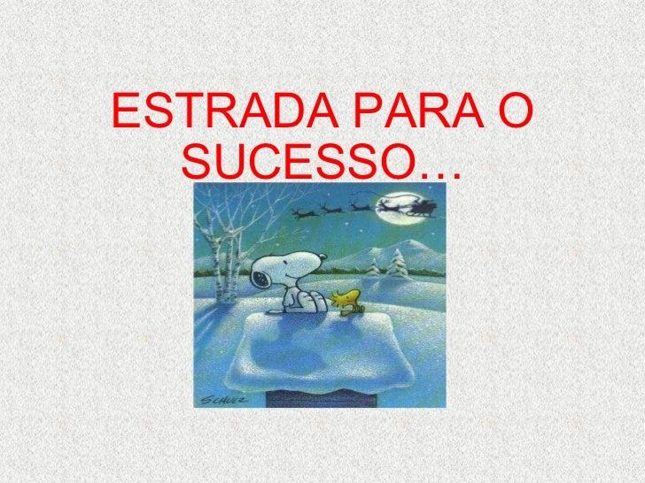ESTRADA PARA O SUCESSO…