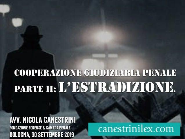 COOPERAZIONE GIUDIZIARIA PENALE PARTE II: L'ESTRADIZIONE. Avv. Nicola Canestrini Fondazione forense & Camera penale Bologn...