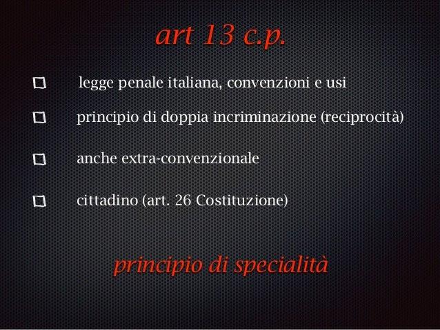 art 13 c.p. legge penale italiana, convenzioni e usi principio di doppia incriminazione (reciprocità) anche extra-convenzi...