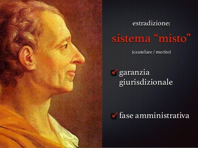 """estradizione: sistema """"misto"""" (cautelare / merito) garanzia giurisdizionale fase amministrativa"""