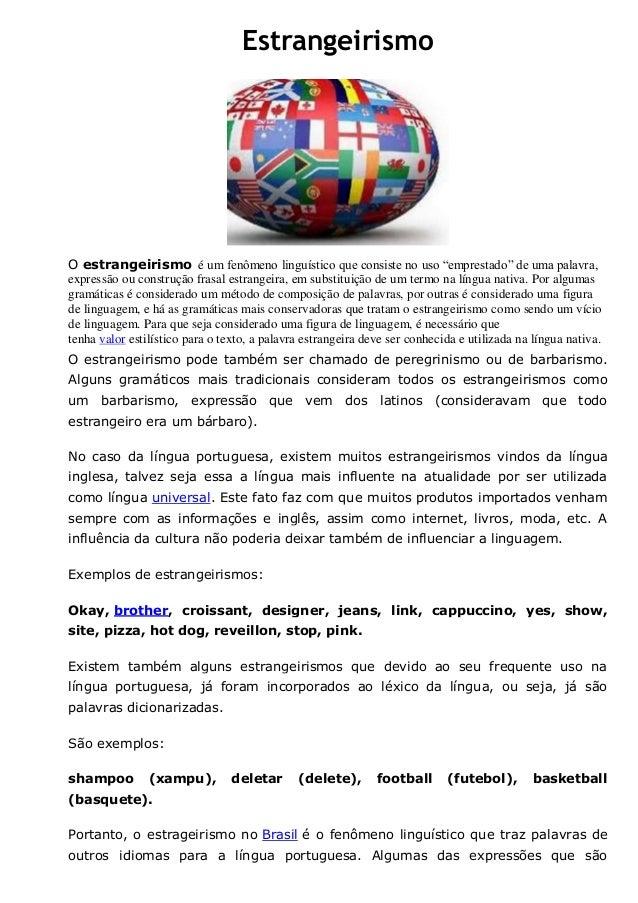 """Estrangeirismo O estrangeirismo é um fenômeno linguístico que consiste no uso """"emprestado"""" de uma palavra, expressão ou co..."""