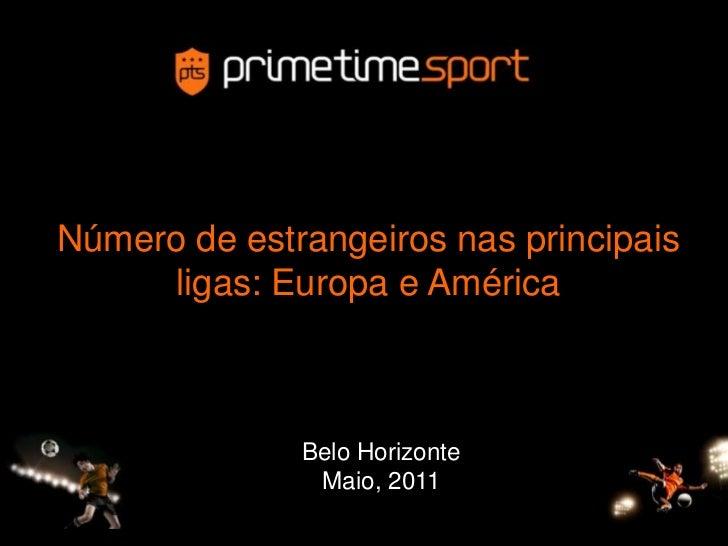 Número de estrangeirosnasprincipais ligas: Europa e América<br />Belo Horizonte<br />Maio, 2011<br />