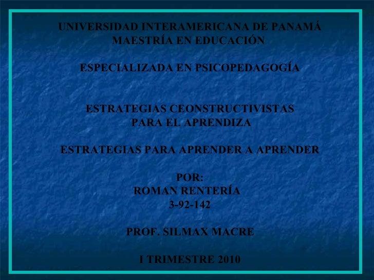 UNIVERSIDAD INTERAMERICANA DE PANAMÁ MAESTRÍA EN EDUCACIÓN  ESPECIALIZADA EN PSICOPEDAGOGÍA ESTRATEGIAS CEONSTRUCTIVISTAS ...