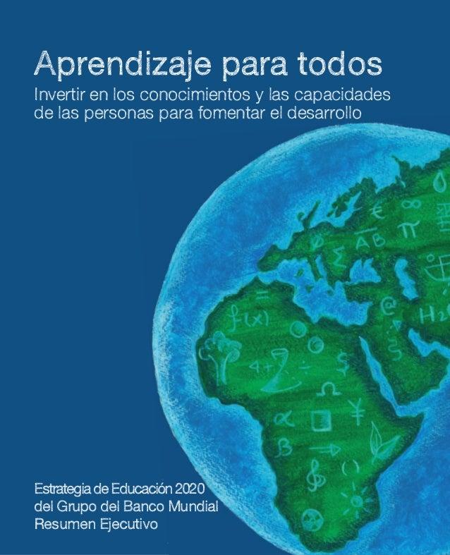 Aprendizaje para todos Invertir en los conocimientos y las capacidades de las personas para fomentar el desarrollo Estrate...