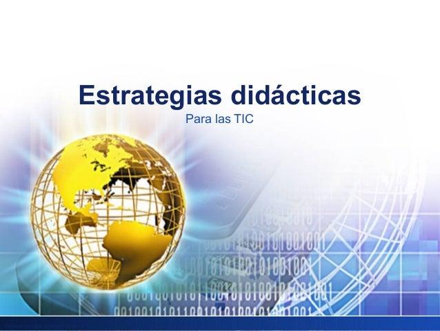 Elaborado por Gpe. Esmeralda Gutiérrez RosasEstrategias didácticasPara las TIC
