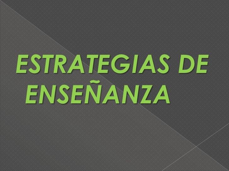 ESTRATEGIAS DE ENSEÑANZA<br />