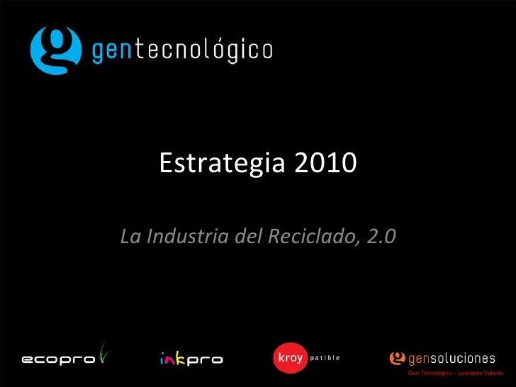 Estrategia 2010 La Industria del Reciclado, 2.0 Gen Tecnológico – Leonardo Valente