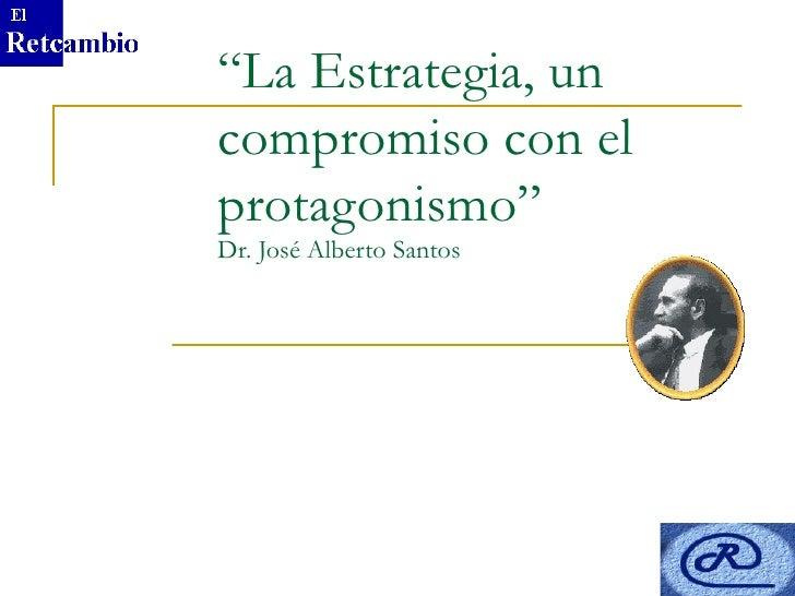 """""""La Estrategia, uncompromiso con elprotagonismo""""Dr. José Alberto Santos"""