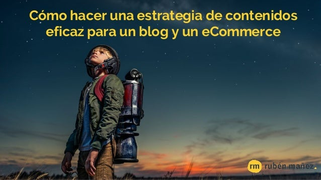 Cómo hacer una estrategia de contenidos eficaz para un blog y un eCommerce
