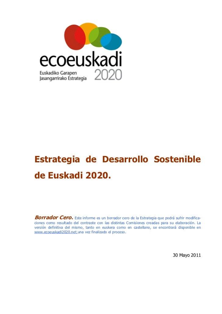 Estrategia de Desarrollo Sosteniblede Euskadi 2020.Borrador Cero. Este informe es un borrador cero de la Estrategia que po...