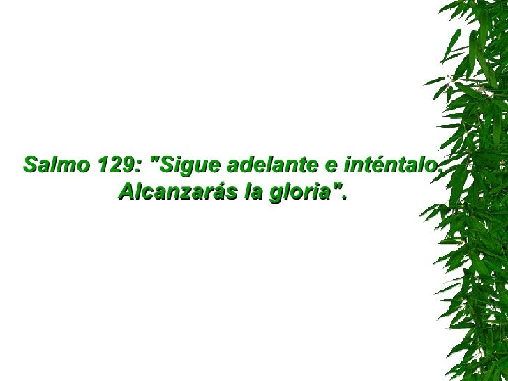 <ul><li>Salmo 129: &quot;Sigue adelante e inténtalo. Alcanzarás la gloria&quot;. </li></ul>