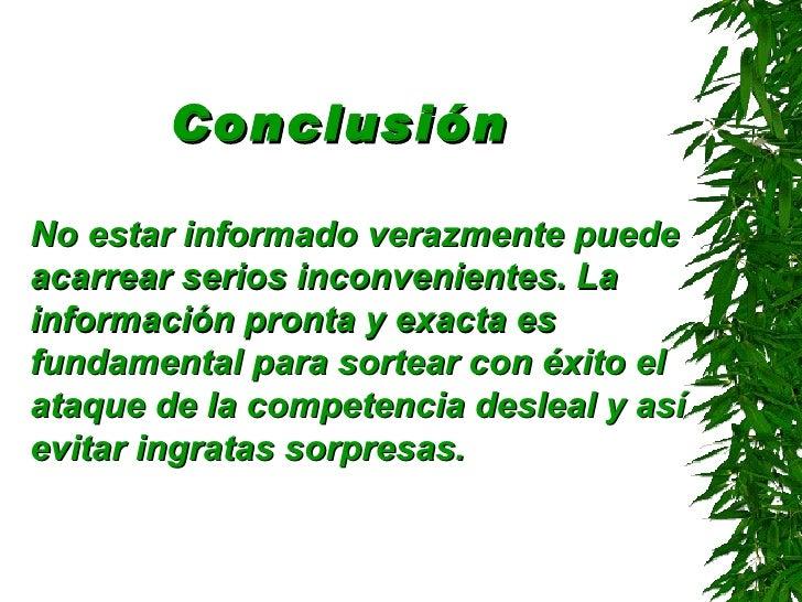 Conclusión   <ul><li>No estar informado verazmente puede acarrear serios inconvenientes. La información pronta y exacta es...