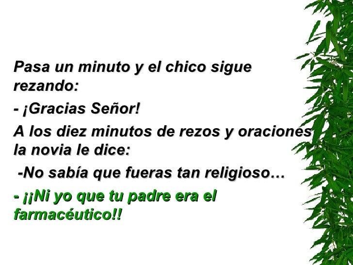 <ul><li>Pasa un minuto y el chico sigue rezando: </li></ul><ul><li>- ¡Gracias Señor! </li></ul><ul><li>A los diez minutos ...